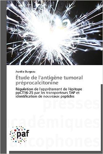 Livres Étude de l'antigène tumoral préprocalcitonine: Régulation de l'apprêtement de l'épitope  ppCT16-25 par les transporteurs TAP et identification de nouveaux peptides pdf, epub