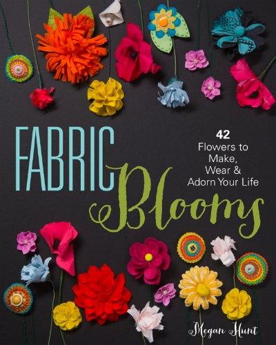 - Fabric Blooms: 42 Flowers to Make, Wear & Adorn Your Life