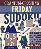Cranium-Crushing Friday Sudoku, Frank Longo, 1402744285