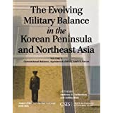 The Evolving Military Balance in the Korean Peninsula and Northeast Asia: Conventional Balance, Asymmetric Forces, and U.S. Forces (CSIS Reports)