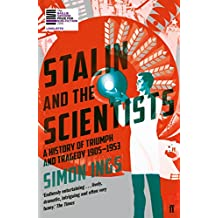 Stalin and the Scientists: A History of Triumph and Tragedy 1905–1953