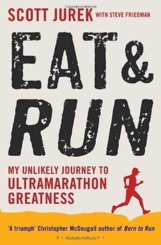 Eat and Run: My Unlikely Journey to Ultramarathon Greatness by Jurek, Scott, Friedman, Steve on 05/07/2012 unknown edition