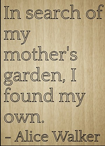 (Mundus Souvenirs in Search of My Mother's Garden, I Found. Quote by Alice Walker, Laser Engraved on Wooden Plaque - Size: 8