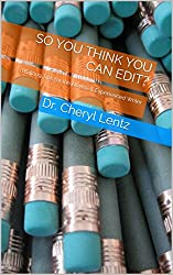 So You Think You Can Edit?: 9 Self-Editing Tips for the Novice & Experienced Writer