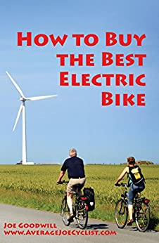 How to Buy the Best Electric Bike by [Goodwill, Joe]