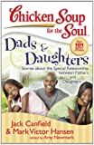 Chicken Soup for the Soul: Dads and Daughters, Jack L. Canfield and Mark Victor Hansen, 1935096192