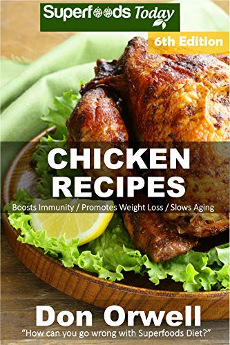 Chicken Recipes: Over 75 Low Carb Chicken Recipes suitable for Dump Dinners Recipes full of Antioxidants and Phytochemicals by Don Orwell