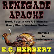 Renegade Apache: Harry Finch Western Series, Book 4 | E.C. Herbert