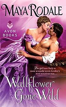 Wallflower Gone Wild (Wallflower Trilogy Book 2) by [Rodale, Maya]