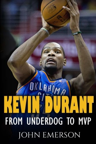 Kevin Durant: From Underdog to MVP - When Hard Work Beats Talent. The Inspiring Life Story of Kevin Durant - One of the Best Basketball Players