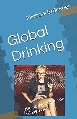 Global Drinking: Kleine Weltreise von Glas zu Glas