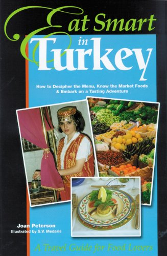 Eat Smart in Turkey: How to Decipher the Menu, Know the Market Foods & Embark on a Tasting Adventure (Culinary Travel Guide) (Eat Smart, 3) by Joan Peterson