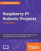 Raspberry Pi Robotic Projects, 3rd Edition Front Cover