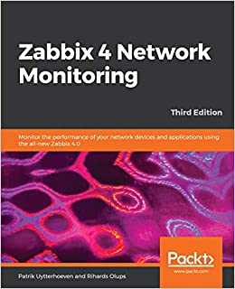 Zabbix 4 Network Monitoring: Monitor the performance of your network devices and applications using the all-new Zabbix 4.0, 3rd Edition PDF Download