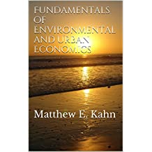 Fundamentals of Environmental and Urban Economics: Matthew E. Kahn (English Edition)