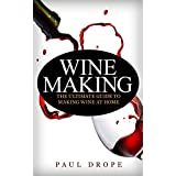 Wine Making: The Ultimate Guide to Making Wine at Home