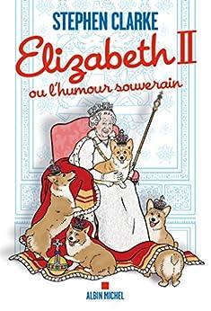 Elizabeth II ou l'humour souverain (A.M. HISTOIRE) (French Edition) by [Clarke, Stephen, Taupeau, Béatrice]