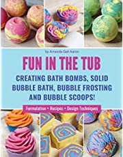 Fun in the Tub: Creating Bath Bombs, Solid Bubble Bath, Bubble Frosting and Bubble Scoops