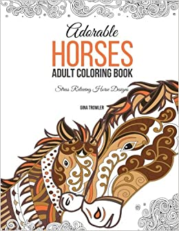 Amazon adorable horses adult coloring book stress relieving amazon adorable horses adult coloring book stress relieving horse designs 9781541035560 gina trowler horse coloring book adult coloring book fandeluxe Gallery