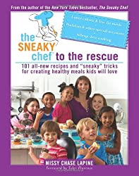 "The Sneaky Chef to the Rescue: 101 All-New Recipes and ""Sneaky"" Tricks for Creating Healthy Meals Kids Will Love"