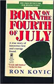 born on the fourth of july book thesis We shouldn't forget born on the fourth of july twenty-seven years later, the movie is still a powerful indictment of the way america treats its veterans so why haven't we learned its lessons.