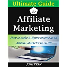 Ultimate Guide to Affiliate Marketing- Make 6-Figure Income As An Affiliate Marketer: Learn how to make huge passive income working from home online as an affiliate marketer. Success as a marketer!