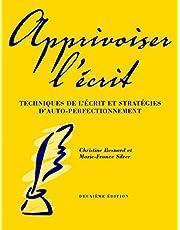 Apprivoiser l'écrit, deuxième édition: Techniques de l'écrit et stratégies d'auto-perfectionement