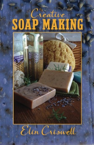 Creative Soap Making: the Basics and Beyond by Country Soaper, The