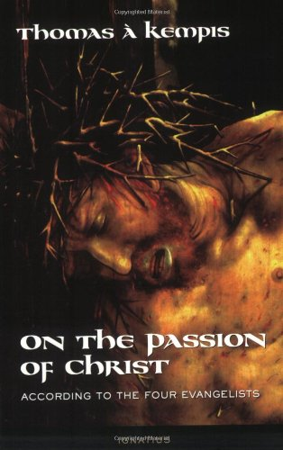 On the Passion of Christ: According to the Four Evangelists : Prayers and Meditations