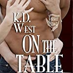 On the Table: A Friendly Ménage Tale: K.D. West's Over the Top, Book 4 | K. D. West