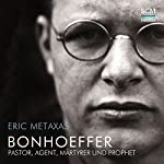 Bonhoeffer: Pastor, Agent, Märtyrer und Prophet | Eric Metaxas