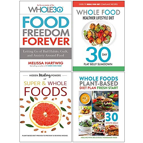 Food Freedom Forever, Whole Food Healthier Lifestyle Diet, Hidden Healing Powers, Whole Foods Plant Based Diet Plan 4 Books Collection Set