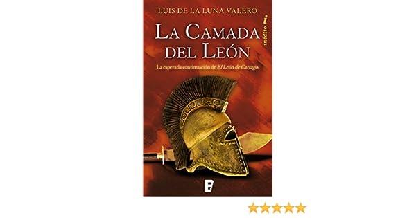 La camada del León (Trilogía El León de Cartago 2): La esperada continuación de El León de Cartago eBook: Luis de la Luna Valero, B de Books: Amazon.es: ...
