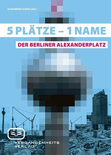 5 Plätze - 1 Name. Der Berliner Alexanderplatz