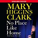 No Place Like Home: A Novel Hörbuch von Mary Higgins Clark Gesprochen von: Jan Maxwell