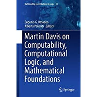 Martin Davis on Computability, Computational Logic, and Mathematical Foundations (Outstanding Contributions to Logic, Band 10)
