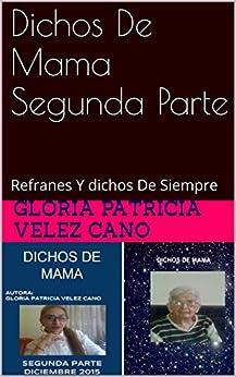 Amazon.com: Dichos De Mama Segunda Parte: Refranes Y dichos De Siempre