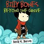 Billy Bones: Beyond the Grave | David H. Burton