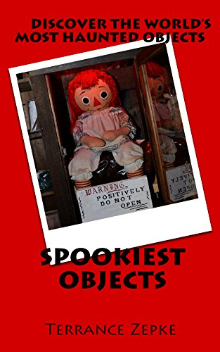 Spookiest Objects: Discover the World's Most Haunted Objects