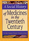 A Social History of Medicines in the Twentieth Century 9780789018458