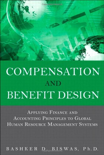 Compensation And Benefit Design  Applying Finance And Accounting Principles To Global Human Resource Management Systems