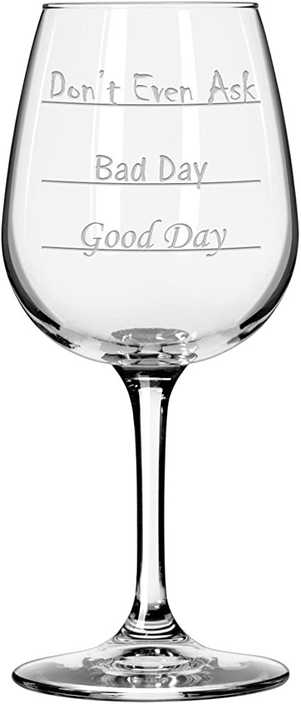 Free The novelty design helps you gauge how much wine to serve depending on whether you've had an easy day, rough day, or a don't even ask type of day. Amazon Com Good Day Bad Day Don T Even Ask Stemmed Wine Glass Wine Glasses SVG, PNG, EPS, DXF File