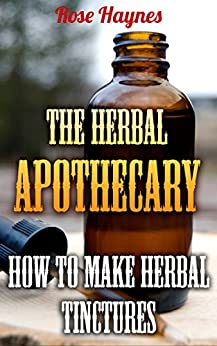 Download for free The Herbal Apothecary: How To Make Herbal Tinctures
