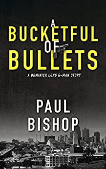 A Bucketful Of Bullets: A Dominick Long G-Man Story by [Bishop, Paul]