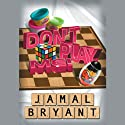 Don't Play Me!: Principles from Playdoh and Lessons from a Webble Wobble Speech by Jamal Harrison Bryant