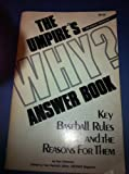 img - for The Umpire's WHY Answer Book. Ket Baseball Rules and the Reasons for them. Revised Edition. book / textbook / text book