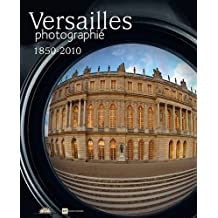 VERSAILLES : PHOTOGRAPHIES, 1850-2010