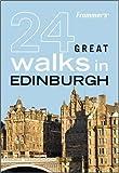Frommer's 24 Great Walks in Edinburgh, AA Publishing Staff and Richard Jones, 0470453729