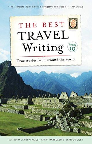 The Best Travel Writing, Volume 10: True Stories from Around the World