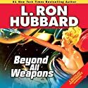 Beyond All Weapons Audiobook by L. Ron Hubbard Narrated by Noelle North, JIm Meskimen